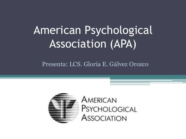 American Psychological Association (APA) Presenta: LCS. Gloria E. Gálvez Orozco