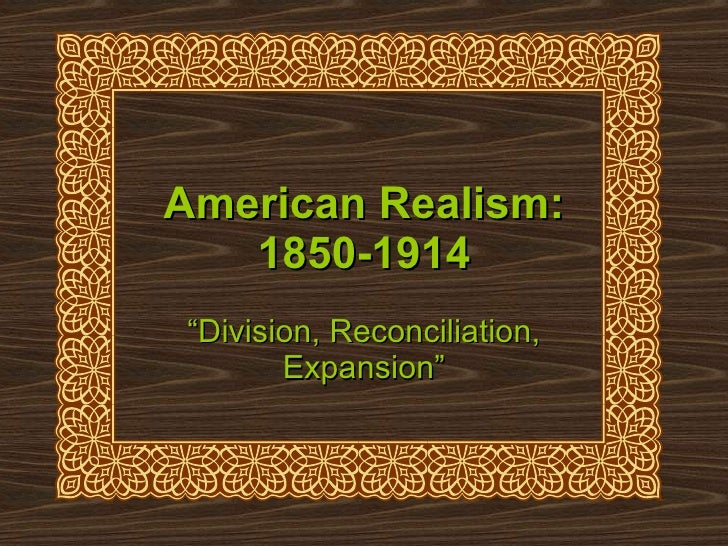"""American Realism: 1850-1914 """" Division, Reconciliation, Expansion"""""""