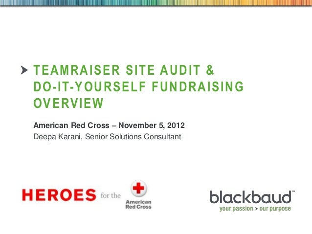 TEAMRAISER SITE AUDIT &        DO-IT-YOURSELF FUNDRAISING        OVERVIEW        American Red Cross – November 5, 2012    ...
