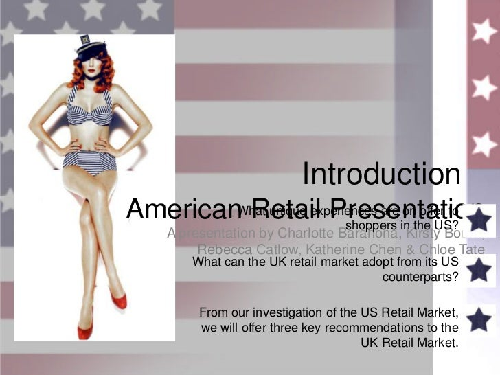 Introduction<br />American Retail Presentation<br />What unique experiences are on offer to shoppers in the US?<br />What ...