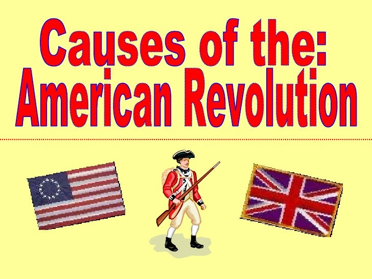 American Revolution Causes of the: