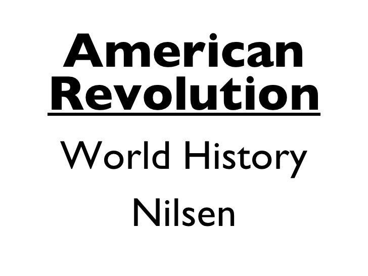 <ul><li>American </li></ul><ul><li>Revolution </li></ul><ul><li>World History </li></ul><ul><li>Nilsen </li></ul>