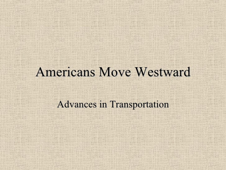 Americans Move Westward Advances in Transportation