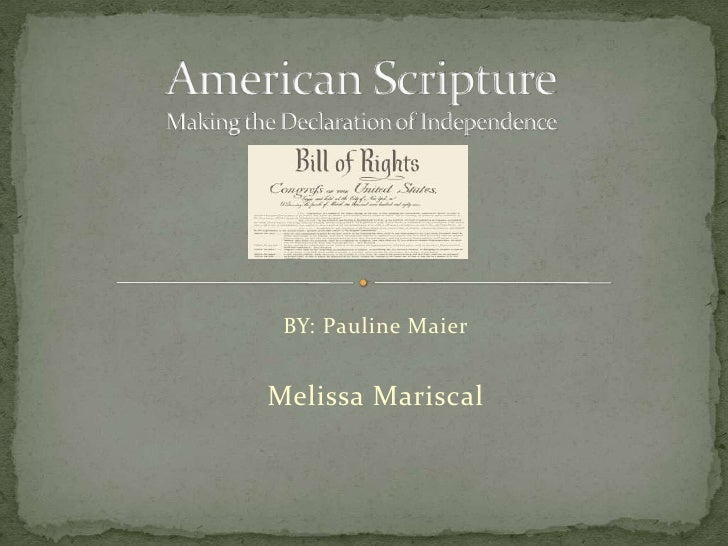 American ScriptureMaking the Declaration of Independence<br />BY: Pauline Maier<br />Melissa Mariscal<br />