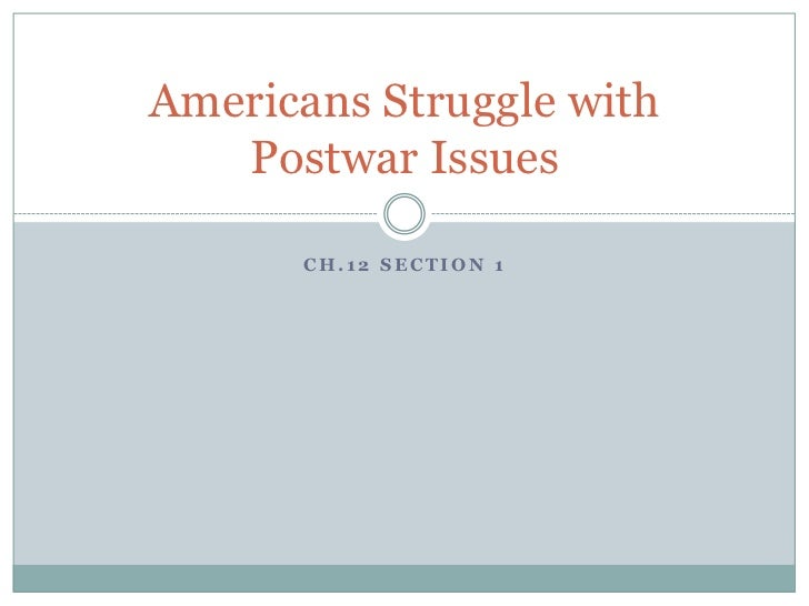 Americans Struggle with   Postwar Issues      CH.12 SECTION 1