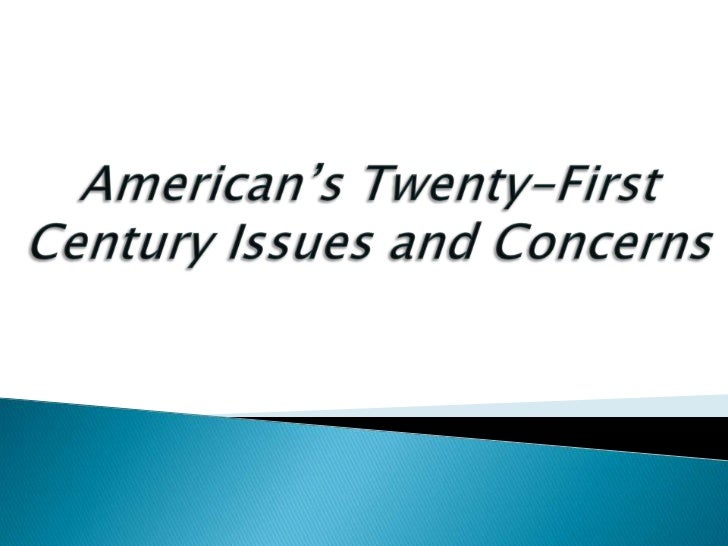 American's twenty first century issues and concerns.SADIONA ABAZAJ p.p.1 (2)