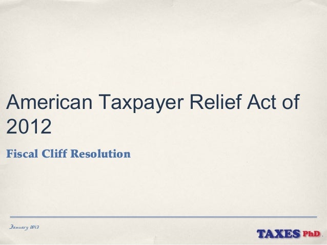 American Taxpayer Relief Act of2012Fiscal Cliff ResolutionJanuary 2013