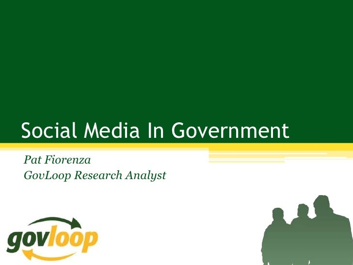 Social Media In GovernmentPat FiorenzaGovLoop Research Analyst