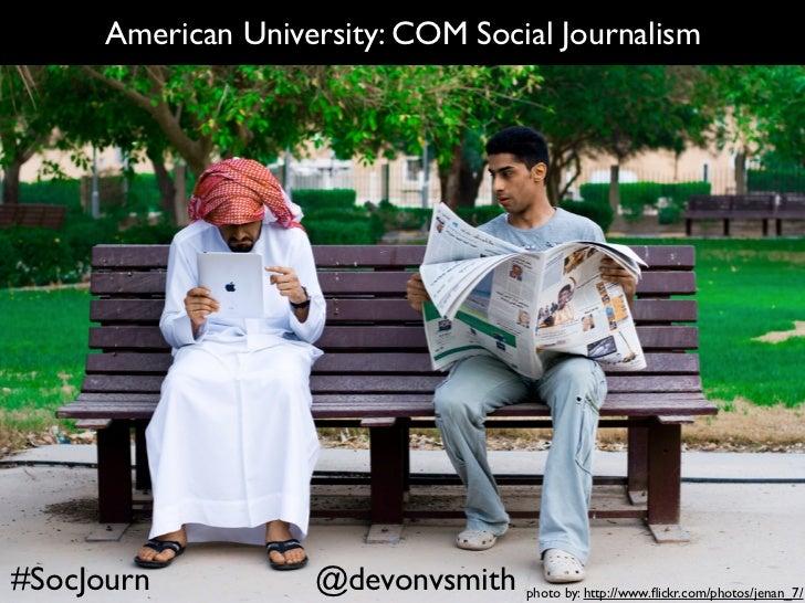 American University: COM Social Journalism#SocJourn           @devonvsmith   photo by: http://www.flickr.com/photos/jenan_7/