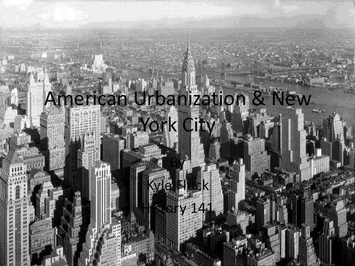 American Urbanization & New York City<br />By<br />Kyle Fluck<br />History 141<br />