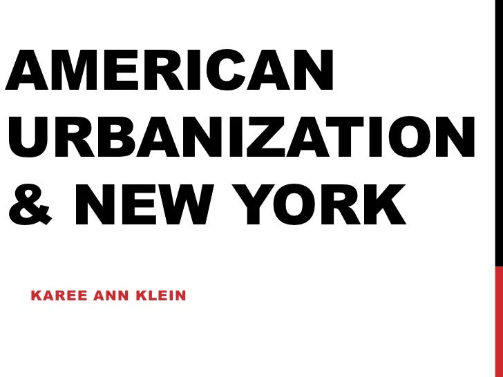American Urbanization & New York<br />Karee Ann Klein<br />