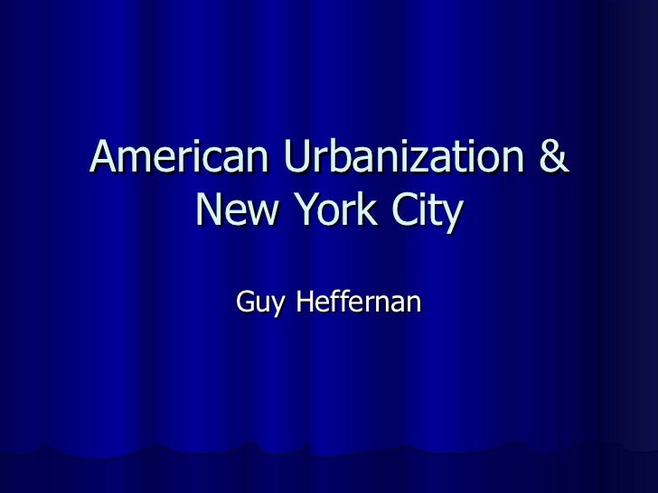 American Urbanization & New York City Guy Heffernan