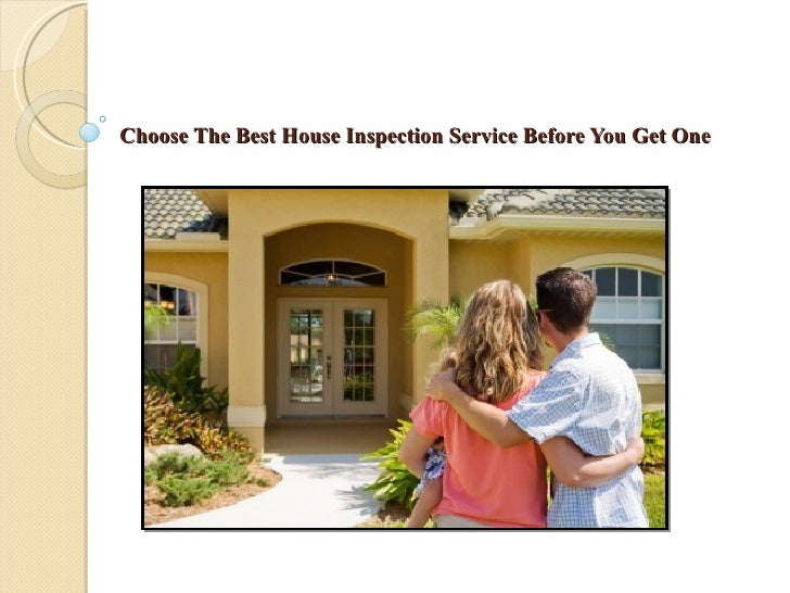Choose The Best House Inspection Service Before You Get One