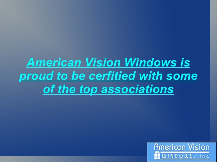 American Vision Windows is proud to be cerfitied with some of the top associations