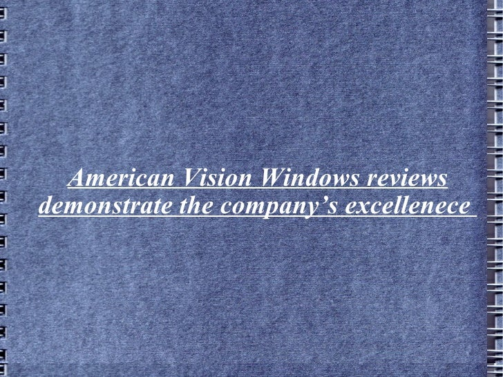 American Vision Windows reviews demonstrate the company's excellenece