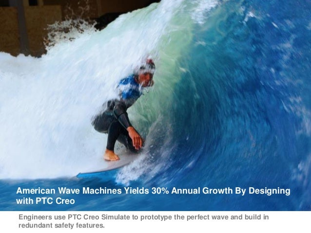 American Wave Machines Yields 30% Annual Growth By Designing with PTC Creo Engineers use PTC Creo Simulate to prototype th...