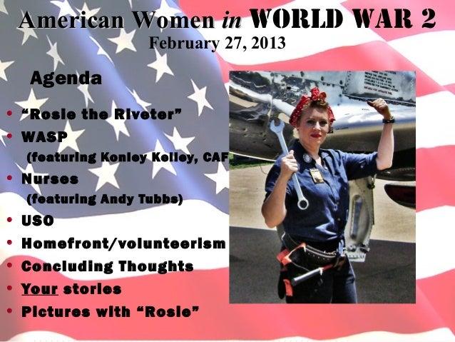 """American Women in World War 2 2           American Women in World War                   February 27, 2013  Agenda• """"Rosie ..."""