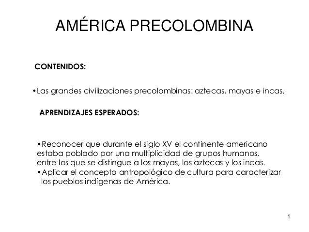 1 •Las grandes civilizaciones precolombinas: aztecas, mayas e incas. •Reconocer que durante el siglo XV el continente amer...