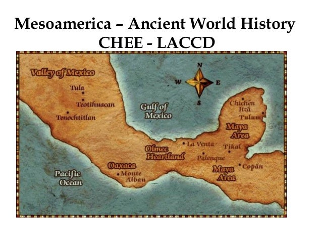 Mesoamerica – Ancient World History CHEE - LACCD