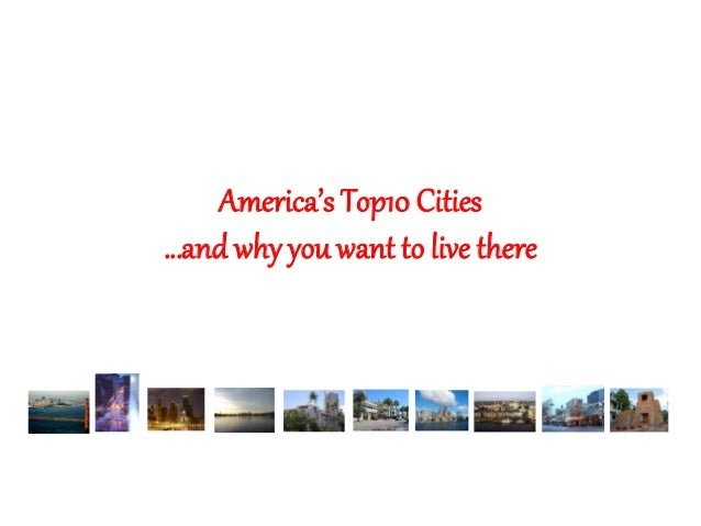 America's Top10 Cities …and why you want to live there