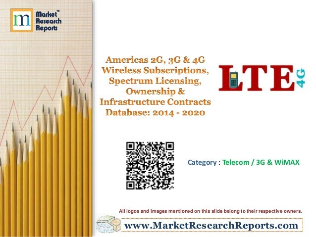 Americas 2G, 3G & 4G Wireless Subscriptions, Spectrum Licensing, Ownership & Infrastructure Contracts Database: 2014 - 2020