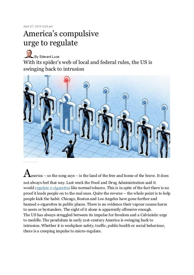 April 27, 2014 3:05 pm America's compulsive urge to regulate By Edward Luce With its spider's web of local and federal rul...