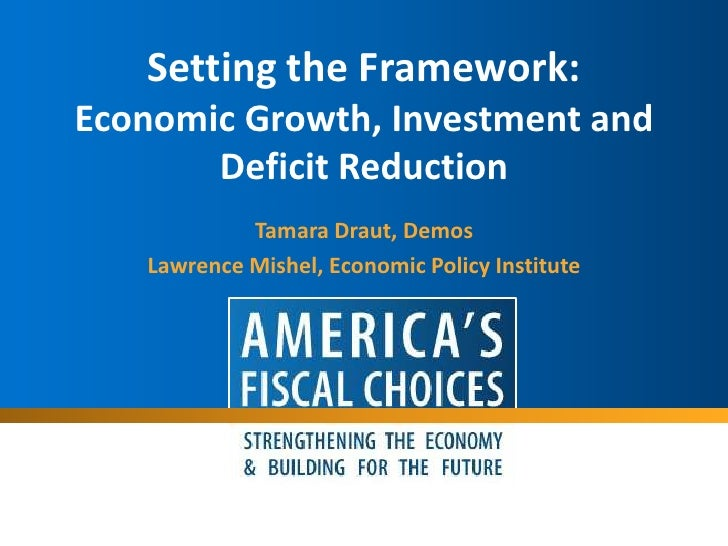 Setting the Framework: Economic Growth, Investment and Deficit Reduction<br />Tamara Draut, Demos<br />Lawrence Mishel, Ec...