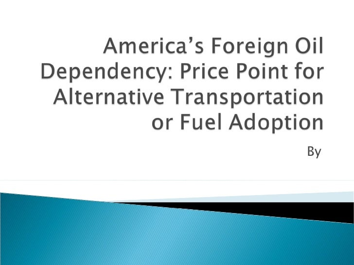 America'S Foreign Oil Dependency