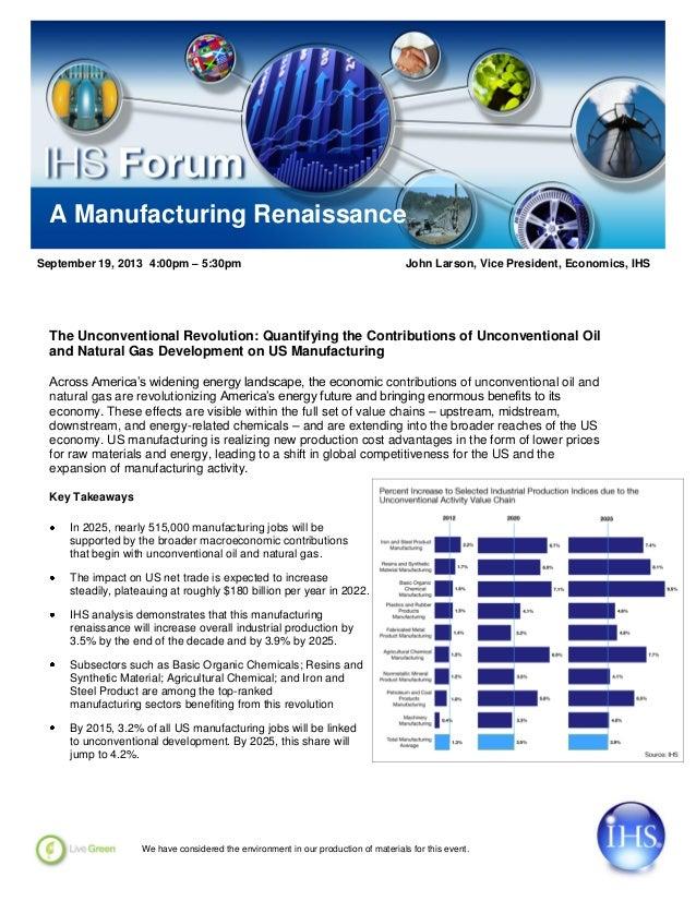 A Manufacturing Renaissance September 19, 2013 4:00pm – 5:30pm John Larson, Vice President, Economics, IHS The Unconventio...