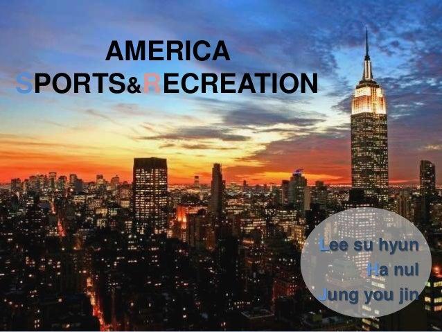 AMERICA SPORTS&RECREATION Lee su hyun Ha nul Jung you jin