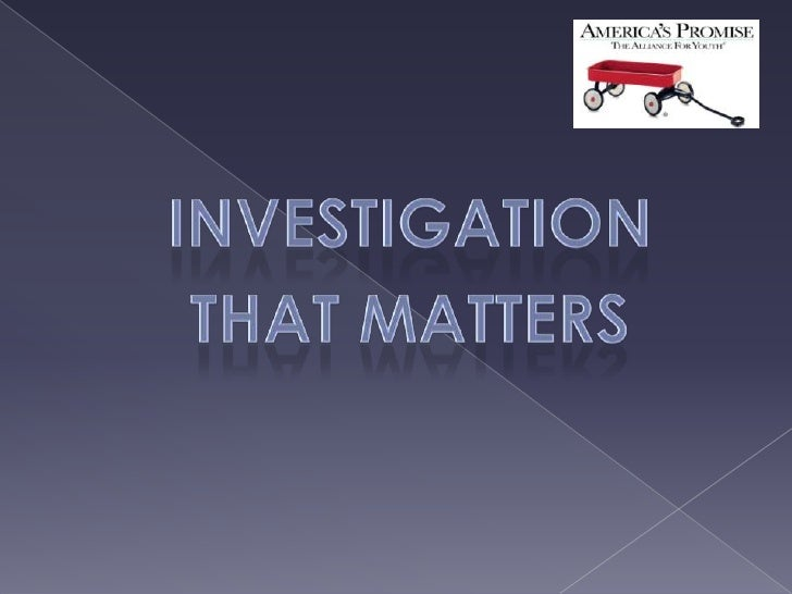 Investigation<br />That Matters<br />
