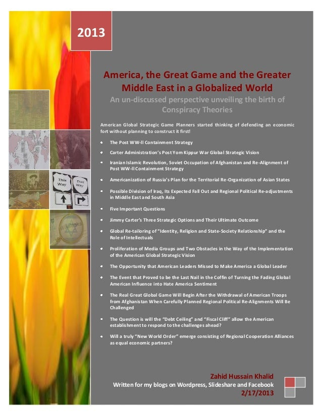 2013    America, the Great Game and the Greater      Middle East in a Globalized World       An un-discussed perspective u...