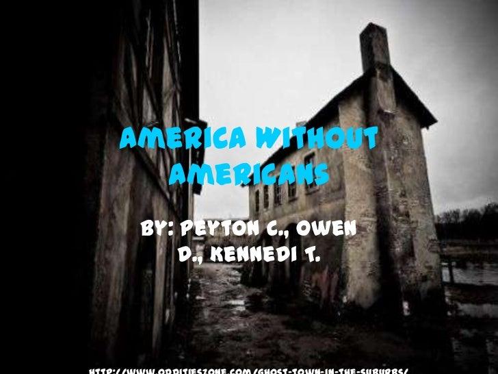 America Without  Americans By: Peyton C., Owen     D., Kennedi T.