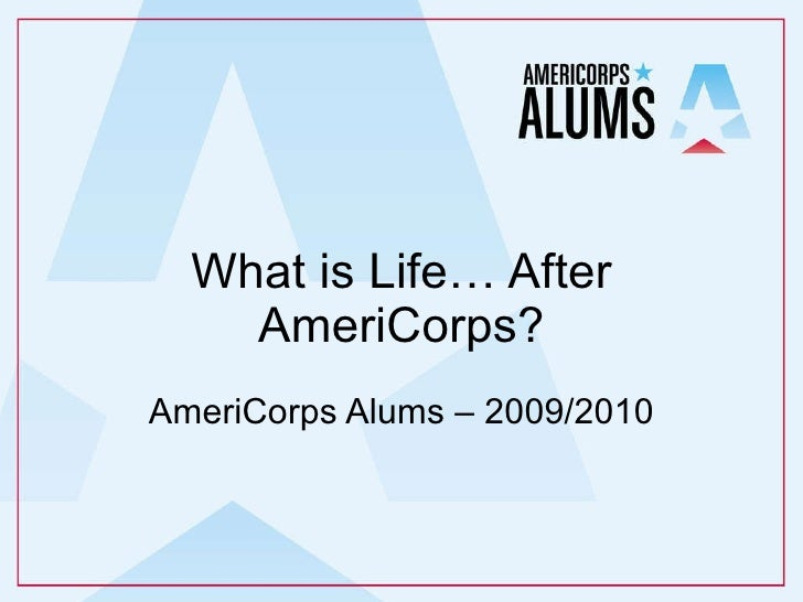 What is Life… After AmeriCorps? AmeriCorps Alums – 2009/2010