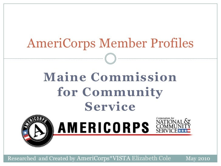 Maine Commission for Community Service<br />AmeriCorps Member Profiles<br />Researched  and Created by AmeriCorps*VISTA El...