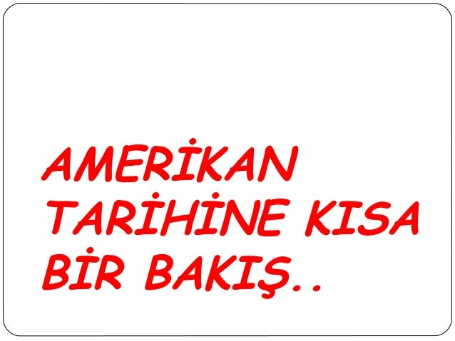 AMERİKANTARİHİNE KISABİR BAKIŞ..