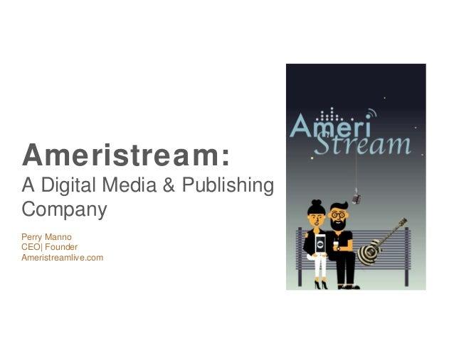 Perry Manno CEO| Founder Ameristreamlive.com Ameristream: A Digital Media & Publishing Company