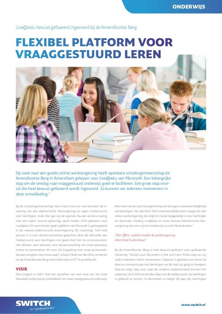 onderwijsLive@edu bewust gefaseerd ingevoerd bij de Amersfoortse BergFlexibel platForm voorvraaggestuurd lerenOp zoek naar...