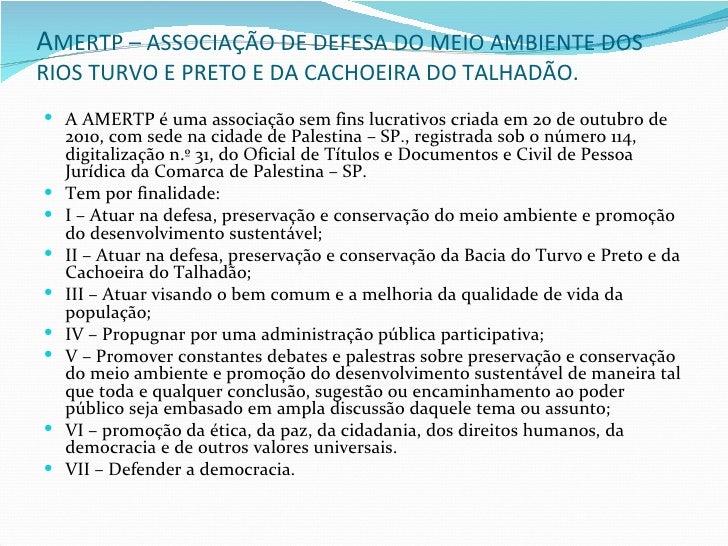 AMERTP – ASSOCIAÇÃO DE DEFESA DO MEIO AMBIENTE DOSRIOS TURVO E PRETO E DA CACHOEIRA DO TALHADÃO. A AMERTP é uma associaçã...