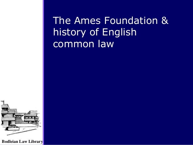 Bodleian Law Library The Ames Foundation & history of English common law