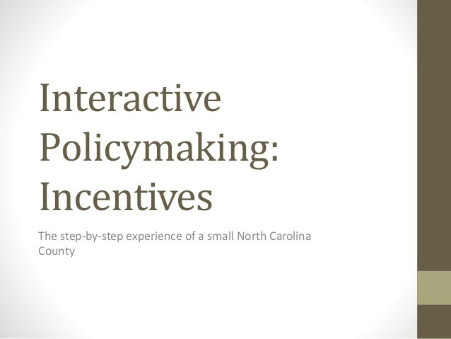 Interactive Policymaking: Incentives The step-by-step experience of a small North Carolina County