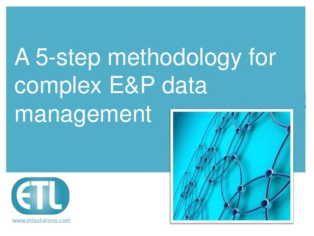 A 5-step methodology forcomplex E&P datamanagement                       Raising data                       management    ...