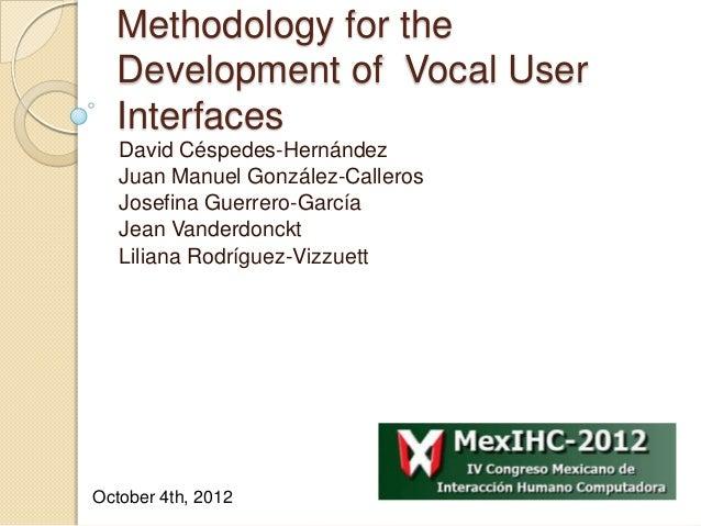 Methodology for the Development of Vocal User Interfaces David Céspedes-Hernández Juan Manuel González-Calleros Josefina G...