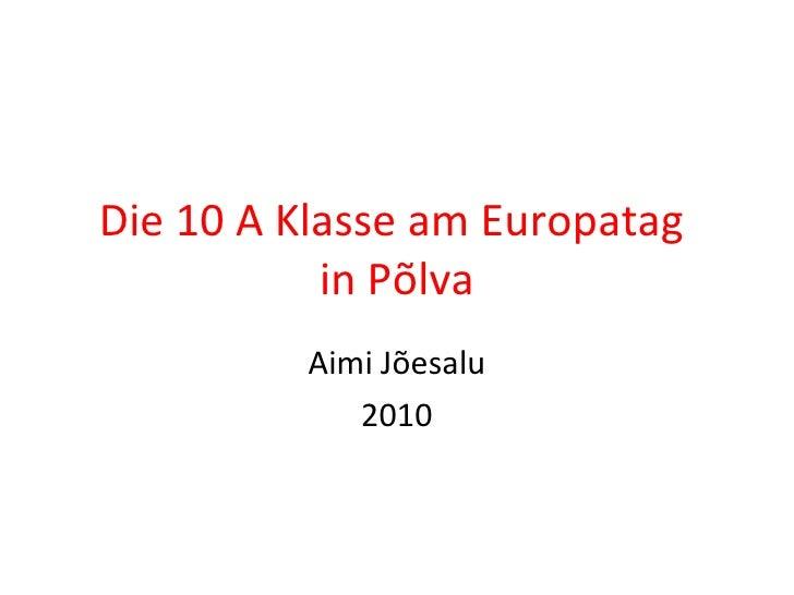 Die 10 A Klasse am Europatag  in Põlva Aimi Jõesalu 2010