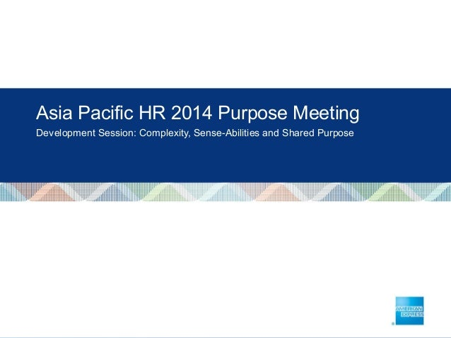 Asia Pacific HR 2014 Purpose Meeting Development Session: Complexity, Sense-Abilities and Shared Purpose