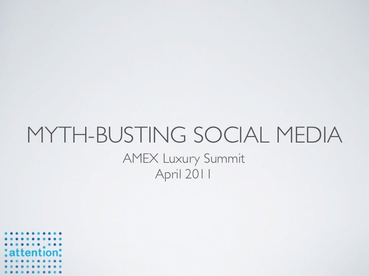 MYTH-BUSTING SOCIAL MEDIA       AMEX Luxury Summit           April 2011