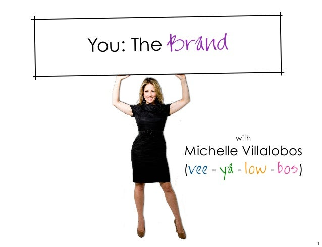 You: The Brand                   with         Michelle Villalobos         (vee - ya - low - bos )                         ...