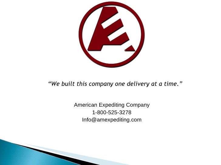 "American Expediting Company 1-800-525-3278 [email_address] "" We built this company one delivery at a time."""