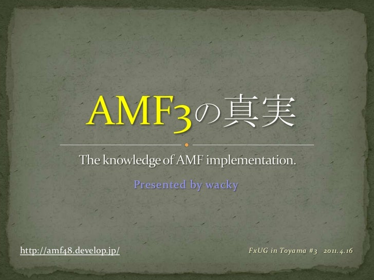 AMF3の真実<br />The knowledge of AMF implementation.<br />Presented by wacky<br />FxUG in Toyama#32011.4.16<br />http://amf4...