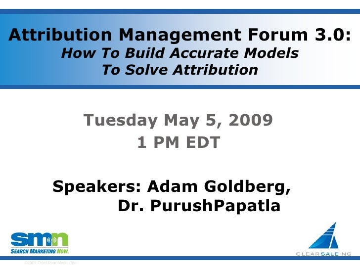 Attribution Management Forum 3.0:                     How To Build Accurate Models                         To Solve Attrib...